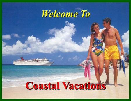 Welcome To Coastal Vacations. Coastal Vacations Presents… The PREMIER DISCOUNT TRAVEL PACKAGE Thousands of Luxury Condos!! Including : RCI – Fairfield.