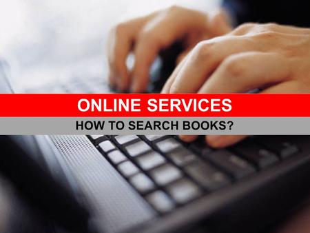 ONLINE SERVICES HOW TO SEARCH BOOKS?. BASIC SEARCH ENGINE.