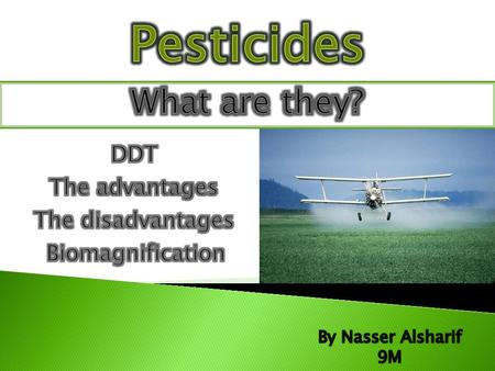 are chemicals used by farmers to kill various pests. Pests are insects, fungus, bacteria and other things that feed on crops, are vectors for disease,