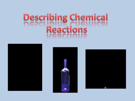Describing Chemical Reactions.
