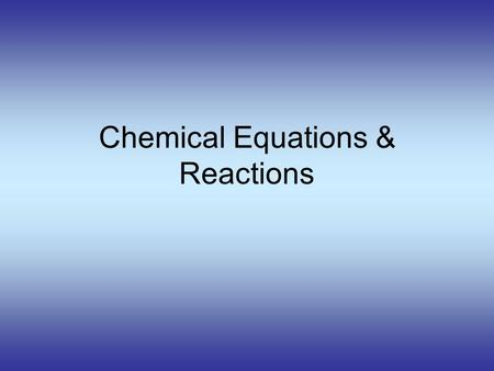 Chemical Equations & Reactions