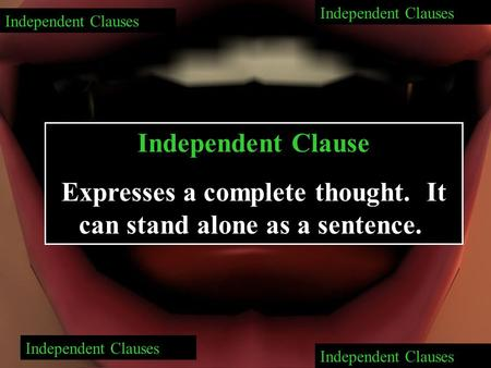 Independent Clauses Independent Clause Expresses a complete thought. It can stand alone as a sentence.. Independent Clauses.
