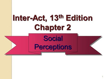 1 Social Perceptions Inter-Act, 13 th Edition Chapter 2.