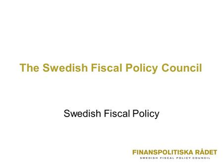 The Swedish Fiscal Policy Council Swedish Fiscal Policy.