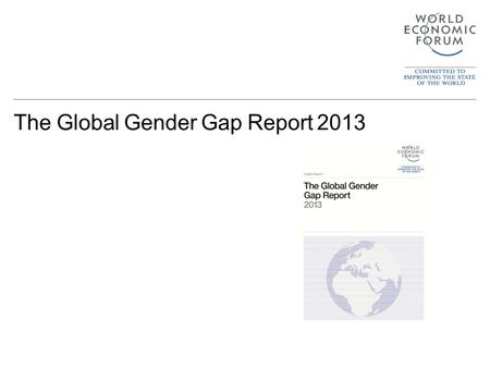The Global Gender Gap Report 2013. Contents —Global Gender Gap Index Methodology —Selected Rankings 2013 —Global & Regional Performance 2013 —Dynamics.