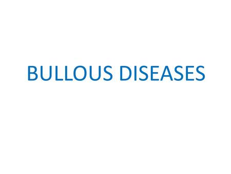 BULLOUS DISEASES. Bollous Diseases Difinitions Blister: collection of clear fluid. Bulla: Blister>5mm diameter. Vesicle: Blister