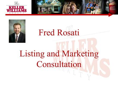 Fred Rosati Listing and Marketing Consultation. Understanding The Principles KELLER WILLIAMS ® Consultant Vs. Agent Key Objectives Sources of Buyers Marketing.