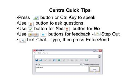 Centra Quick Tips Press button or Ctrl Key to speak