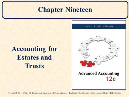 Chapter Nineteen Accounting for Estates and Trusts Copyright © 2015 McGraw-Hill Education. All rights reserved. No reproduction or distribution without.