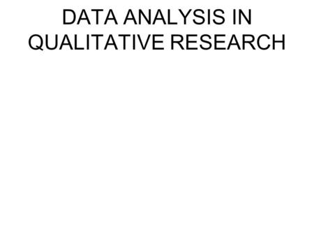 DATA ANALYSIS IN QUALITATIVE RESEARCH Review - DATA COLLECTION METHODS= before I analyze, I must collect 1. usually data is collected by the use of two,