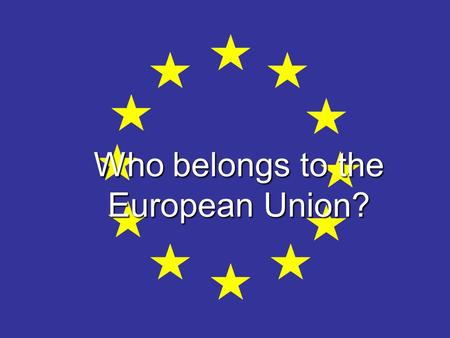 Who belongs to the European Union?