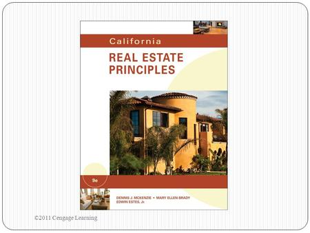©2011 Cengage Learning. Contents Ch 1: Introduction to Real Estate Ch 2: Part I: Legal Description, Method of Acquiring Title, Deeds Ch 2: Part II: Estates.