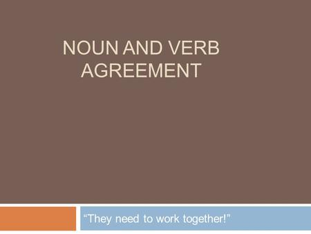 "NOUN AND VERB AGREEMENT ""They need to work together!"""