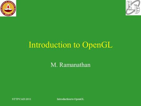 Introduction to OpenGL M. Ramanathan STTP CAD 2011Introduction to OpenGL.