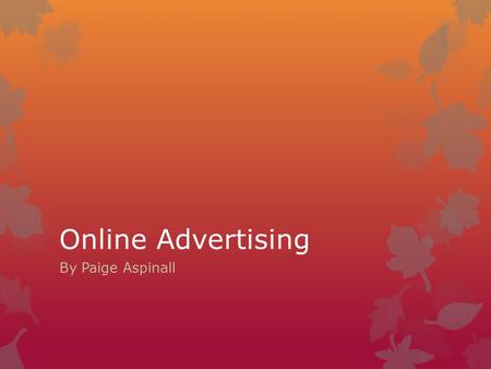 Online Advertising By Paige Aspinall. What is Online Advertising?  Online advertising is a mean of promoting products and services using the internet.