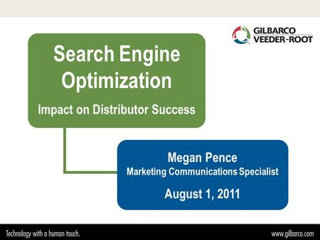 Search Engine Optimization Impact on Distributor Success Megan Pence Marketing Communications Specialist August 1, 2011.