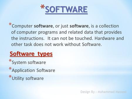 * SOFTWARE * Computer software, or just software, is a collection of computer programs and related data that provides the instructions. It can not be touched.
