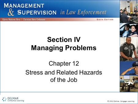 © 2012 Delmar, Cengage Learning Section IV Managing Problems Chapter 12 Stress and Related Hazards of the Job.
