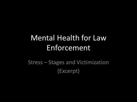 Mental Health for Law Enforcement Stress – Stages and Victimization (Excerpt)