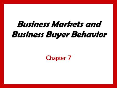 Business Markets and Business Buyer Behavior Chapter 7.