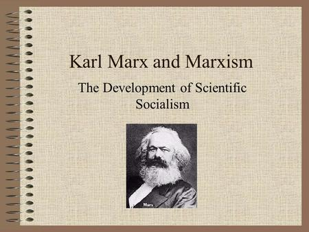 Karl Marx and Marxism The Development of Scientific Socialism.