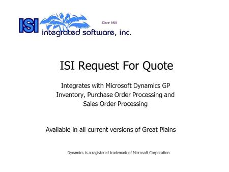 ISI Request For Quote Integrates with Microsoft Dynamics GP Inventory, Purchase Order Processing and Sales Order Processing Dynamics is a registered trademark.