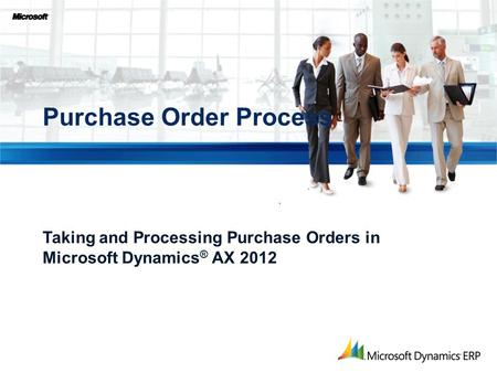 Taking and Processing Purchase Orders in Microsoft Dynamics ® AX 2012 Purchase Order Process.