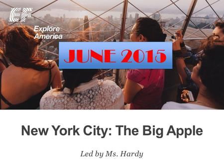 New York City: The Big Apple Led by Ms. Hardy JUNE 2015.
