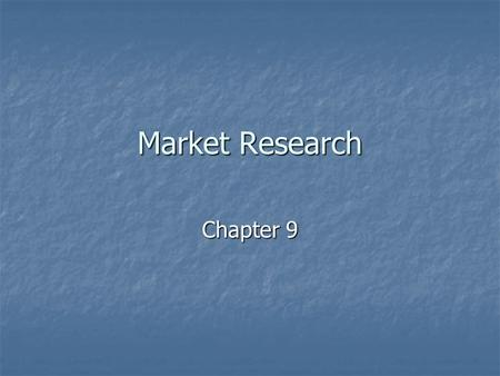 "Market Research Chapter 9. What is Market Research? ""The process of planning, collecting, and analyzing data relevant to a marketing decision."" ""The process."