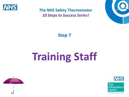 The NHS Safety Thermometer 10 Steps to Success Series! Step 7 Training Staff.
