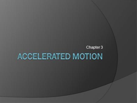 Chapter 3. 3.1 Acceleration  How do you know when velocity is changing? What do you experience?  Particle-models can represent velocity Evenly spaced.