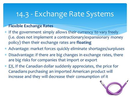 14.3 - Exchange Rate Systems  Flexible Exchange Rates  If the government simply allows their currency to vary freely (i.e. does not implement a contractionary/expansionary.