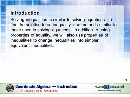 Introduction Solving inequalities is similar to solving equations. To find the solution to an inequality, use methods similar to those used in solving.