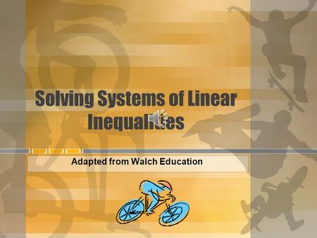 Solving Systems of Linear Inequalities Adapted from Walch Education.