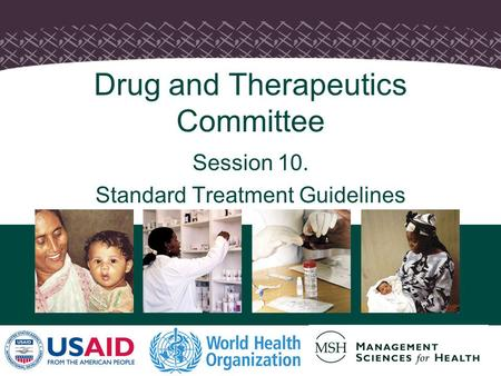 1 Drug and Therapeutics Committee Session 10. Standard Treatment Guidelines.