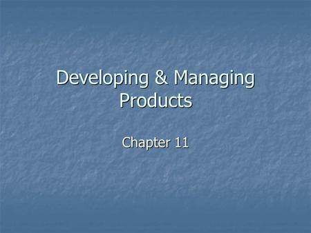 Developing & Managing Products Chapter 11. New Product Development New Product StrategyIdea GenerationIdea ScreeningBusiness AnalysisDevelopmentTest MarketingCommercialization.