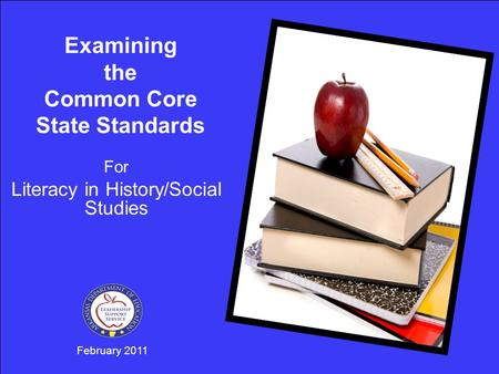 February 2011 Examining the Common Core State Standards For Literacy in History/Social Studies.