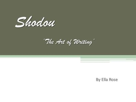 Shodou 'The Art of Writing' By Ella Rose. History of Shodou- Shodou is the Japanese word for Calligraphy, it's translation meaning 'the art of writing'.