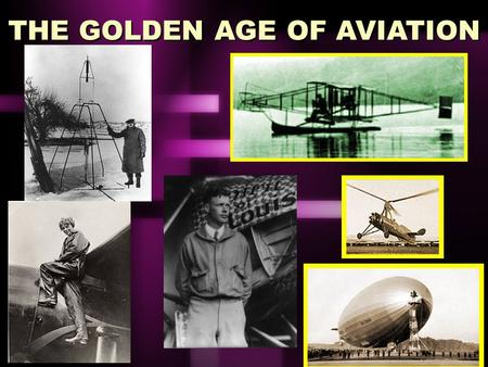 THE GOLDEN AGE OF AVIATION. Flying the Atlantic Advances in Aviation Commercial Aviation General Aviation Aeronautics – Research Centers and Progress.