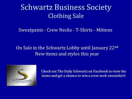 Sweatpants - Crew Necks - T-Shirts - Mittens Schwartz Business Society Clothing Sale On Sale in the Schwartz Lobby until January 22 nd New items and styles.