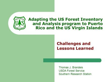 Adapting the US Forest Inventory and Analysis program to Puerto Rico and the US Virgin Islands Challenges and Lessons Learned Thomas J. Brandeis USDA Forest.