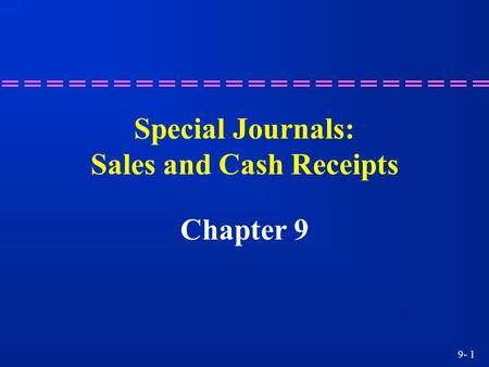 9- 1 Special Journals: Sales and Cash Receipts Chapter 9.