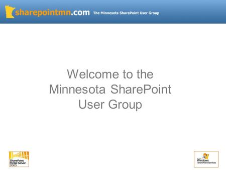 Welcome to the Minnesota SharePoint User Group. Agenda Quick Intro Announcements and News Business Intelligence in SharePoint 2007 Excel Services Dashboards.