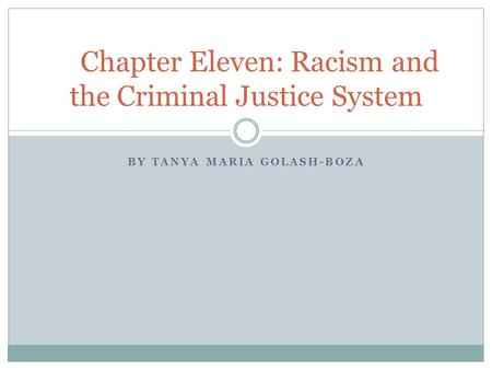 BY TANYA MARIA GOLASH-BOZA Chapter Eleven: Racism and the Criminal Justice System.