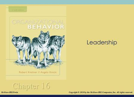 Leadership Leadership is critically important to any organization's success, and Chapter 16 will shed light on this complex subject by covering the following.