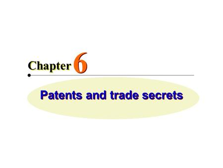 Patents and trade secrets 6 6 Chapter. Patents  Grant of property rights to inventors  Issued by the U.S. Patent and Trademark Office (USPTO)  Permits.