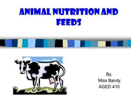 Animal Nutrition and Feeds By, Miss Bandy AGED 410.