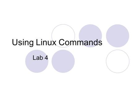 Using Linux Commands Lab 4. Using the Shell in Linux Commands Syntax  Options: could be added to the commands to change their behavior (-a, -la, --help)