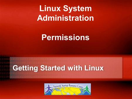 Getting Started with Linux Linux System Administration Permissions.