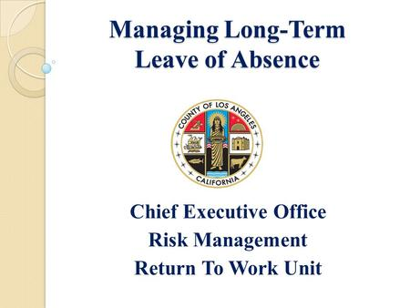 Managing Long-Term Leave of Absence Chief Executive Office Risk Management Return To Work Unit.